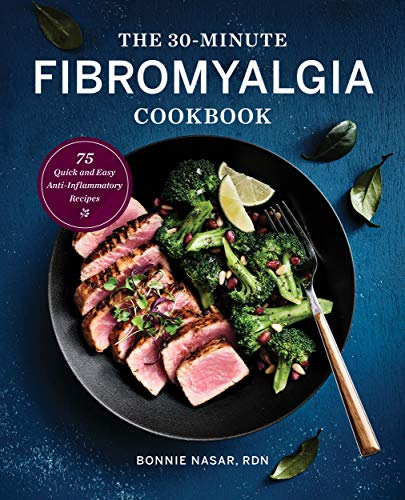 The 30-Minute Fibromyalgia Cookbook: 75 Quick and Easy Anti-Inflammatory Recipes