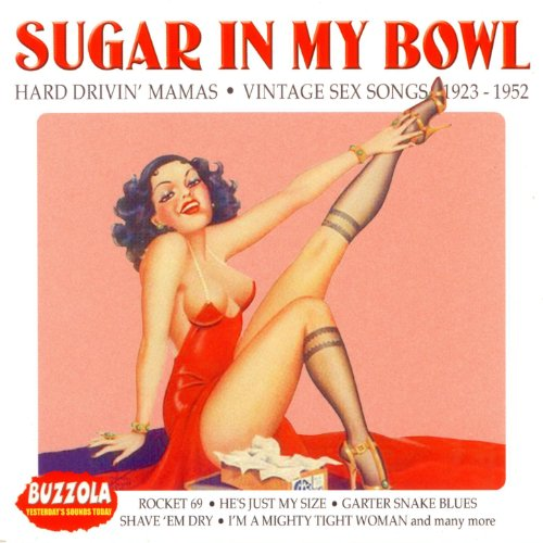Sugar In My Bowl - Hard Drivin' Mamas - Vintage Sex Songs 1923-1952