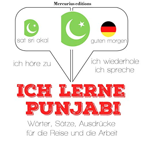 Ich lerne Punjabi     Ich höre zu. Ich wiederhole. Ich spreche.              By:                                                                                                                                 J. M. Gardner                               Narrated by:                                                                                                                                 Katie,                                                                                        Ulfat                      Length: 3 hrs and 55 mins     Not rated yet     Overall 0.0