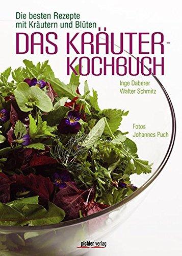Das Kräuterkochbuch: Die besten Rezepte mit Kräutern und Blüten
