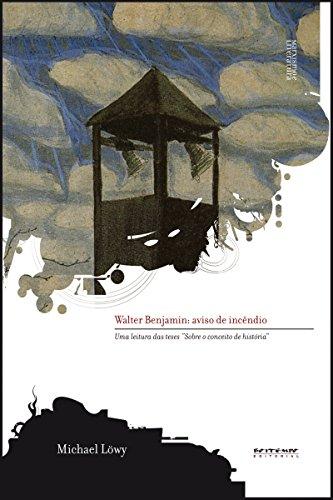 """Walter Benjamin: aviso de incêndio: Uma leitura das teses """"Sobre o conceito de história"""" (Coleção Marxismo e Literatura)"""
