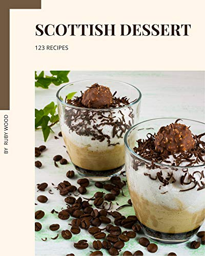 123 Scottish Dessert Recipes: Explore Scottish Dessert Cookbook NOW! (English Edition)