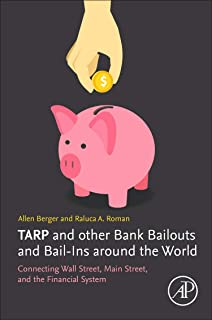 TARP and Other Bank Bailouts and Bail-Ins around the World: Connecting Wall Street, Main Street, and the Financial System