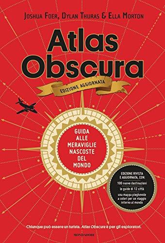 Atlas Obscura. Guida alle meraviglie nascoste del mondo. Nuova ediz.