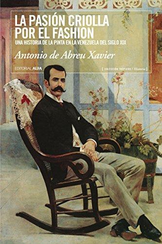 La pasión criolla por el fashion: Una historia de la moda en la Venezuela del siglo XIX (Trópicos nº 92)