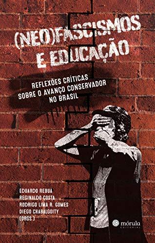 (Neo)fascismos e Educação:: reflexões críticas sobre o avanço conservador no Brasil
