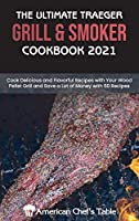 The Ultimate Traeger Grill and Smoker Cookbook 2021: Cook Delicious and Flavorful Recipes with Your Wood Pellet Grill and Save a Lot of Money with 50 Recipes