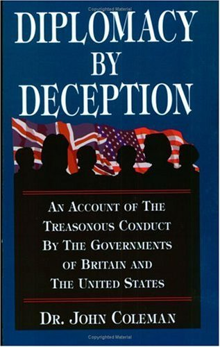 Dr. John Coleman Diplomacy By Deception, an Account of the Treasonous Conduct By the Governments of Britain and the United States, Revised and Updated Second Edition