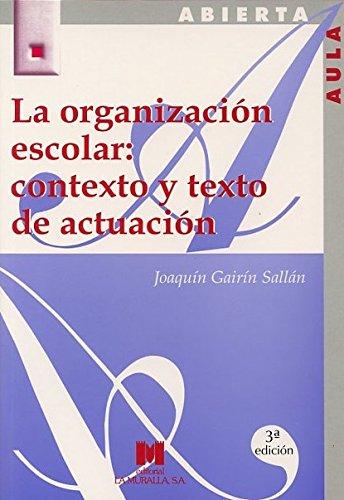 La organización escolar: contexto y texto de actuación (Aula Abierta)