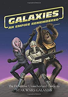 Galaxies: An Empire Remembered: The Definitive Unauthorized Guide to Star Wars Galaxies