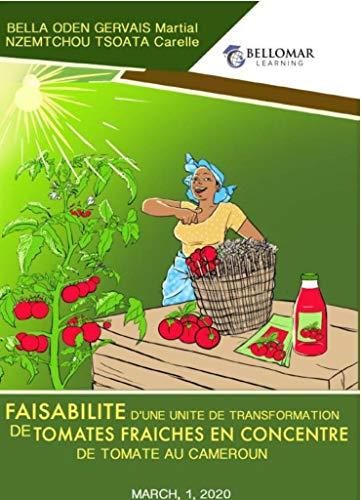 Faisabilité dune unité de transformation de tomates fraîches en concentré de tomate au Cameroun (BELLOMAR LEARNING)