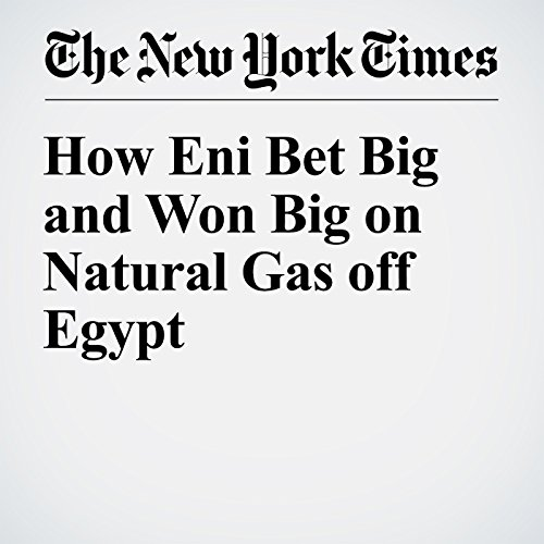 How Eni Bet Big and Won Big on Natural Gas off Egypt audiobook cover art