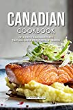 Canadian Cookbook: Delicious Canadian Recipes that will Offer you a Taste of Canada