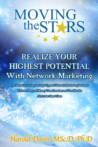 Realize Your Highest Potential With Network Marketing: The Secret To Using the RightType of Network Marketing Business To Have Plenty of Money Time-Freedom and Good Health All At the Same Time