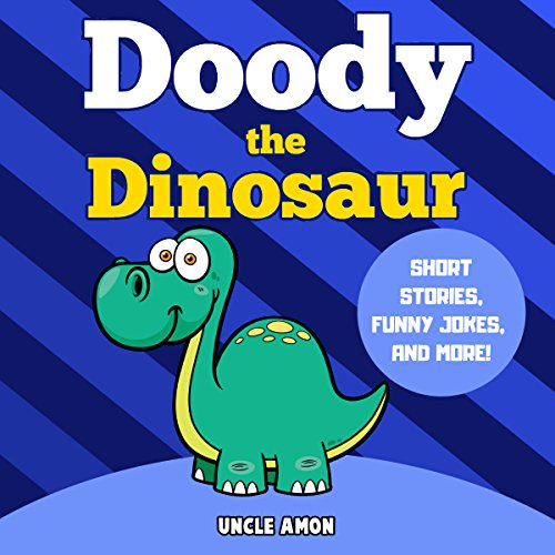 Doody the Dinosaur     Short Stories, Games, Jokes, and More! (Fun Time Reader, Book 9)              By:                                                                                                                                 Uncle Amon                               Narrated by:                                                                                                                                 Nick Mondelli                      Length: 26 mins     Not rated yet     Overall 0.0