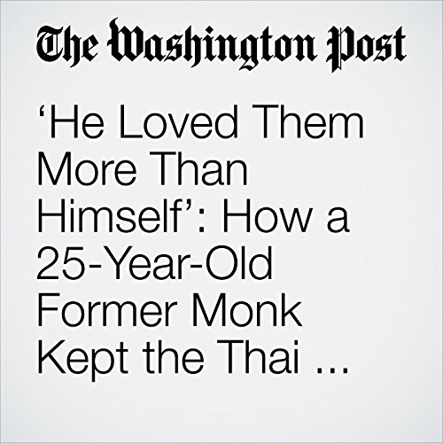 'He Loved Them More Than Himself': How a 25-Year-Old Former Monk Kept the Thai Soccer Team Alive copertina
