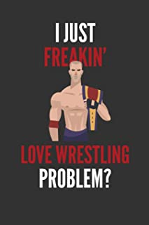 I Just Freakin' Love Wrestling: Wrestling Lovers Gift Lined Notebook Journal 110 Pages