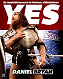 Yes: My Improbable Journey to the Main Event of WrestleMania (English Edition)