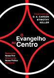 O Evangelho no centro: renovando nossa fé e reformando nossa prática ministerial (Portuguese Edition)