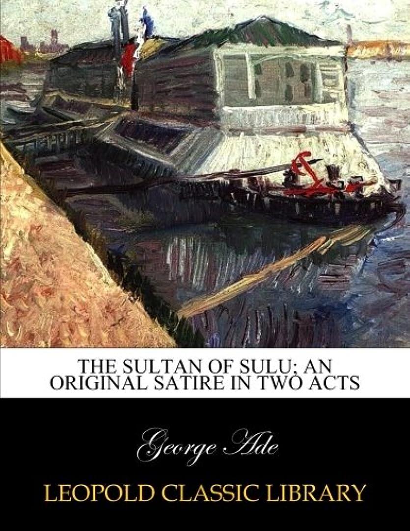 ボルト狭い雨のThe sultan of Sulu; an original satire in two acts