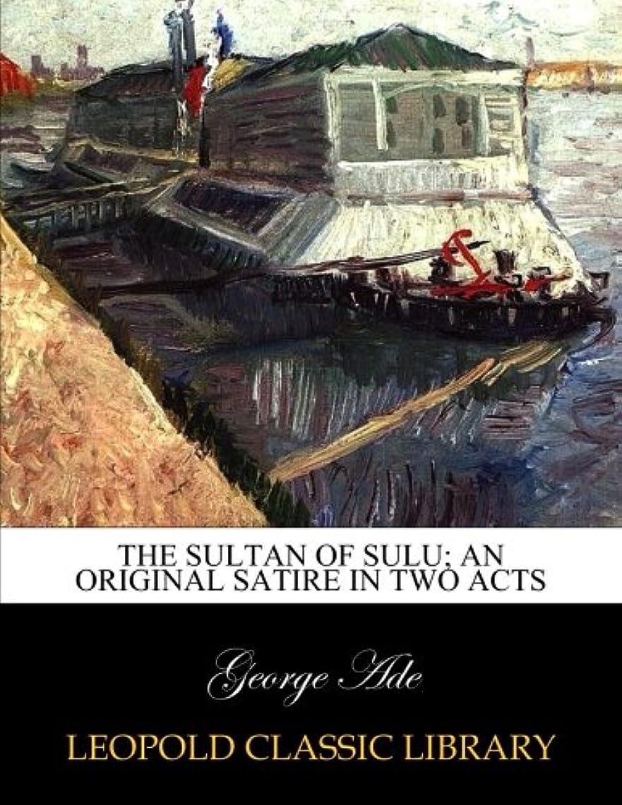 いうエンターテインメント疎外The sultan of Sulu; an original satire in two acts