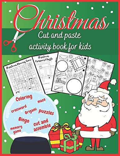 Christmas Cut and Paste Activity Book for Kids: Coloring, Puzzles, Crossword, Origami, Cut and Assemble, Memory Game, Bingo, Maze: All in one fun holiday workbook for family, children, girls and boys