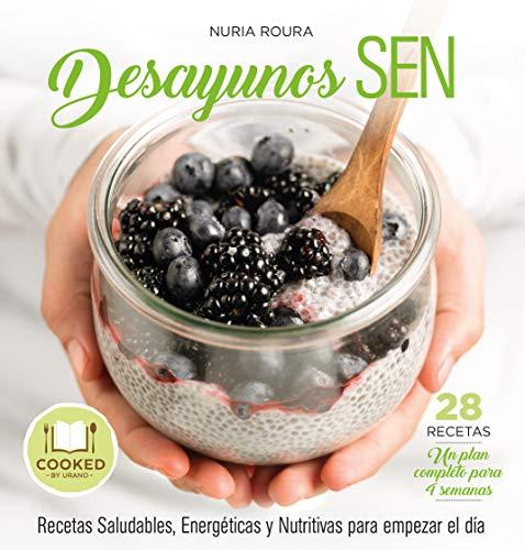 Desayunos Sen: Recetas para empezar el día de forma Sana, Energética y Nutritiva (Cooked by Urano)