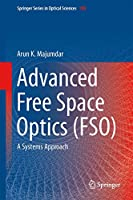 Advanced Free Space Optics (FSO): A Systems Approach (Springer Series in Optical Sciences (186))