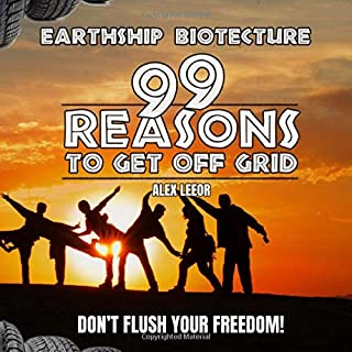 Earthship Biotecture: 99 Reasons To Get Off Grid: DON'T FLUSH YOUR FREEDOM!