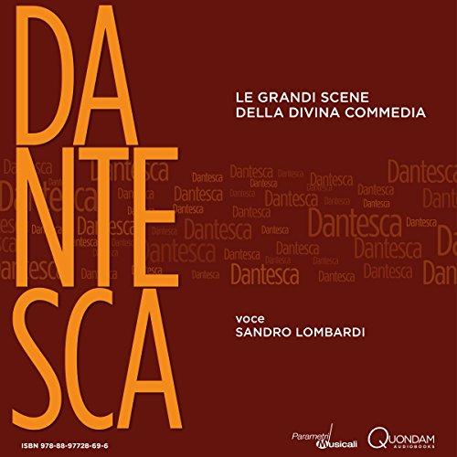 Dantesca [Italian Edition]     Le grandi scene della Divina Commedia [The Great Scenes of the Divine Comedy]              By:                                                                                                                                 Dante Alighieri                               Narrated by:                                                                                                                                 Sandro Lombardi                      Length: 3 hrs and 1 min     Not rated yet     Overall 0.0