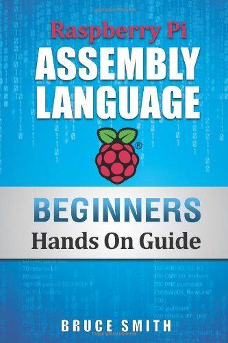 Raspberry Pi Assembly Language Beginners: Hands On Guide