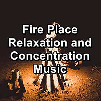 Fire Place Relaxation and Concentration Music