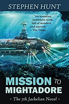 Mission to Mightadore: A steampunk adventure. (Jackelian series Book 7) by [Stephen Hunt]