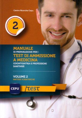 Manuale di presentazione per i test di ammissione e medicina odontoiatria e professioni sanitarie. Materie scientifiche (Vol. 2)