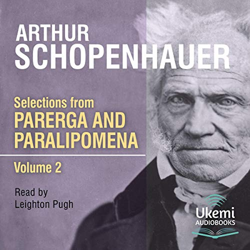 Selections from Parerga and Paralipomena Volume 2                   Written by:                                                                                                                                 Arthur Schopenhauer                               Narrated by:                                                                                                                                 Leighton Pugh                      Length: 15 hrs and 58 mins     Not rated yet     Overall 0.0