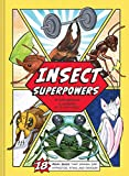 Insect Superpowers: 18 Real Bugs that Smash, Zap, Hypnotize, Sting, and Devour! (Insect Book for Kids, Book about Bugs for Kids)