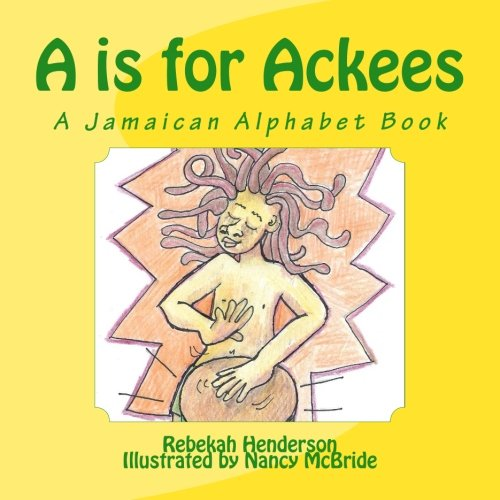 A is for Ackees: A Jamaican Alphabet Book