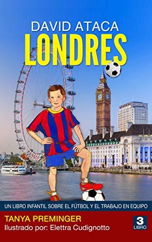 David ataca Londres: Un libro infantil sobre el fútbol y el trabajo en equipo (David quiere ser Messi nº 3)