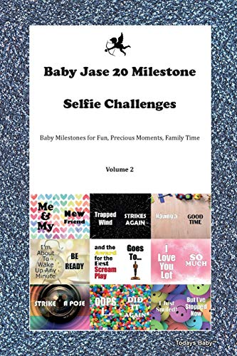Baby Jase 20 Milestone Selfie Challenges Baby Milestones for Fun, Precious Moments, Family Time Volume 2