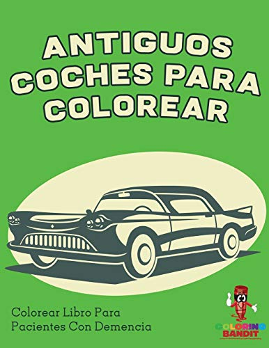 Antiguos Coches Para Colorear: Colorear Libro Para Pacientes Con Demencia