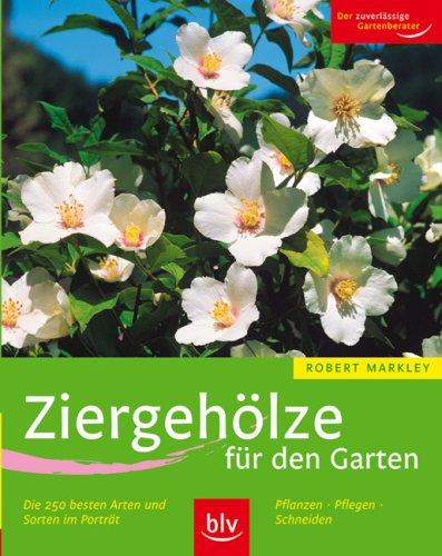 Ziergehölze für den Garten: Die 250 besten Arten und Sorten im Porträt Pflanzen · Pflegen · Schneiden