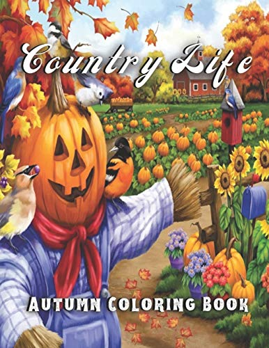 Country Autumn Life: Fall Coloring Book for Adult Featuring Beautiful Landscapes, Farm Animals and Mushroom Houses for Stress Relieving