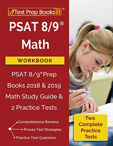 Compare Textbook Prices for PSAT 8/9 Math Workbook: PSAT 8/9 Prep Books 2018 & 2019 Math Study Guide & 2 Practice Tests  ISBN 9781628455847 by Math Prep Books
