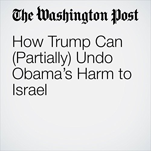 How Trump Can (Partially) Undo Obama's Harm to Israel audiobook cover art
