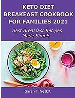 Keto Diet Breakfast Cookbook for Families 2021: Best Breakfast Recipes Made Simple