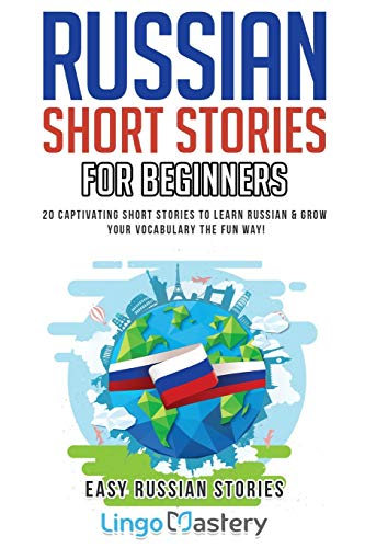 Russian Short Stories For Beginners: 20 Captivating Short Stories to Learn Russian & Grow Your Vocabulary the Fun Way! (Easy Russian Stories, Band 1)