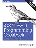iOS 11 Swift Programming Cookbook: Solutions and Examples for iOS Apps (English Edition)