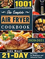 The Complete Air Fryer Cookbook 2020-2021: 1001 Quick And Easy Frying Recipes with 21-Day Meal Plan for Beginners and Advanced Users