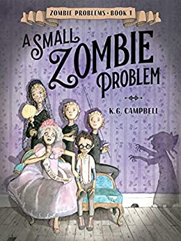 A Small Zombie Problem (Zombie Problems Book 1) by [K. G. Campbell]