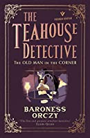 The Old Man in the Corner: The Teahouse Detective: Volume 1 (Pushkin Vertigo)